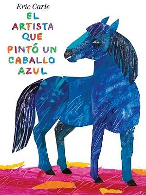 El Artista que Pinto un Caballo Azul / The Artist Who Painted a Blue Horse By Carle, Eric