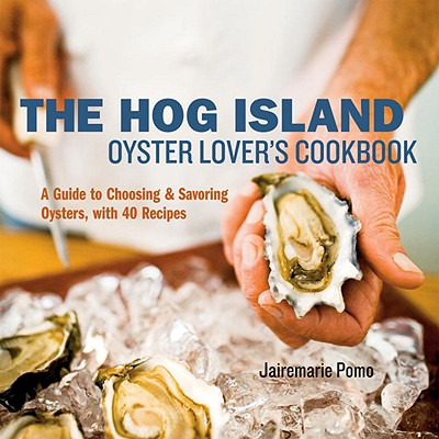 The Hog Island Oyster Lover's Handbook By Pomo, Jairemarie/ Anderson, Ed (PHT)/ Beisch, Leigh (PHT)